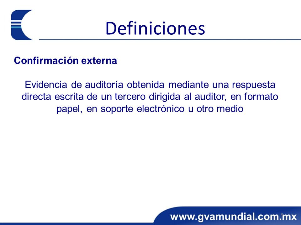 Confirmación externa Evidencia de auditoría obtenida mediante una respuesta directa escrita de un tercero dirigida al auditor, en formato papel, en so
