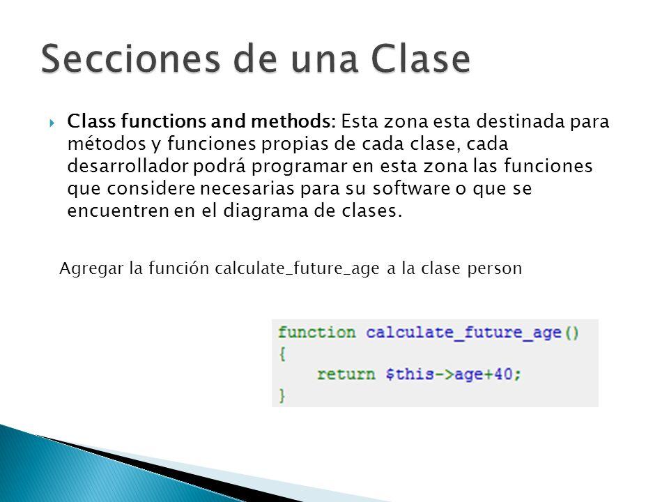 Class functions and methods: Esta zona esta destinada para métodos y funciones propias de cada clase, cada desarrollador podrá programar en esta zona las funciones que considere necesarias para su software o que se encuentren en el diagrama de clases.