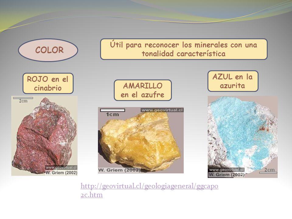 http://geovirtual.cl/geologiageneral/ggcap0 2c.htm COLOR Útil para reconocer los minerales con una tonalidad característica ROJO en el cinabrio AMARILLO en el azufre AZUL en la azurita