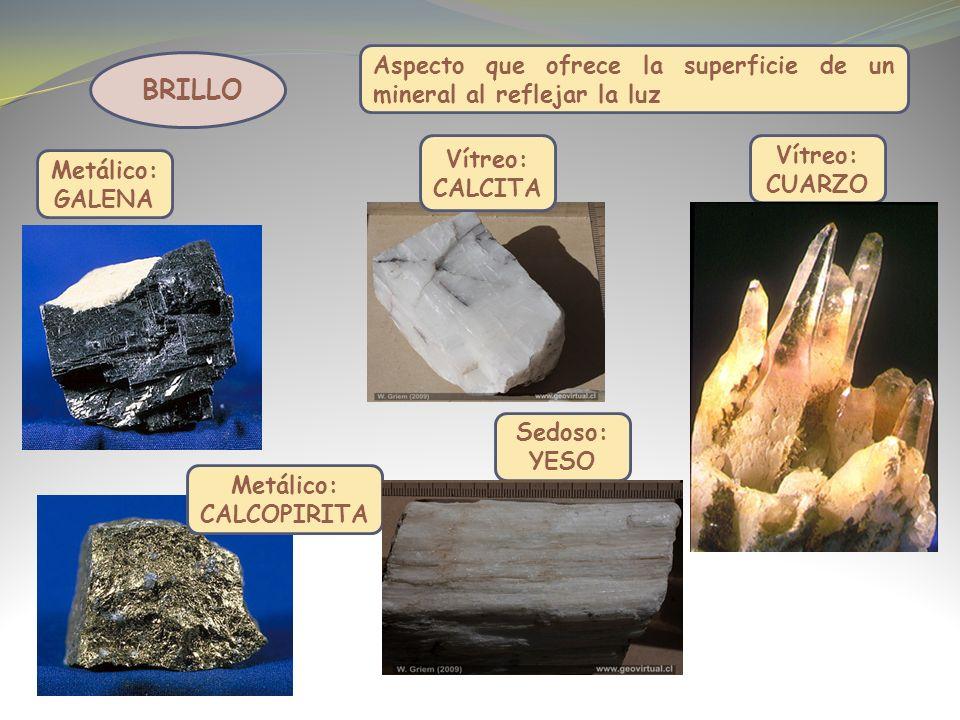 BRILLO Aspecto que ofrece la superficie de un mineral al reflejar la luz Metálico: GALENA Vítreo: CUARZO Sedoso: YESO Metálico: CALCOPIRITA Vítreo: CALCITA