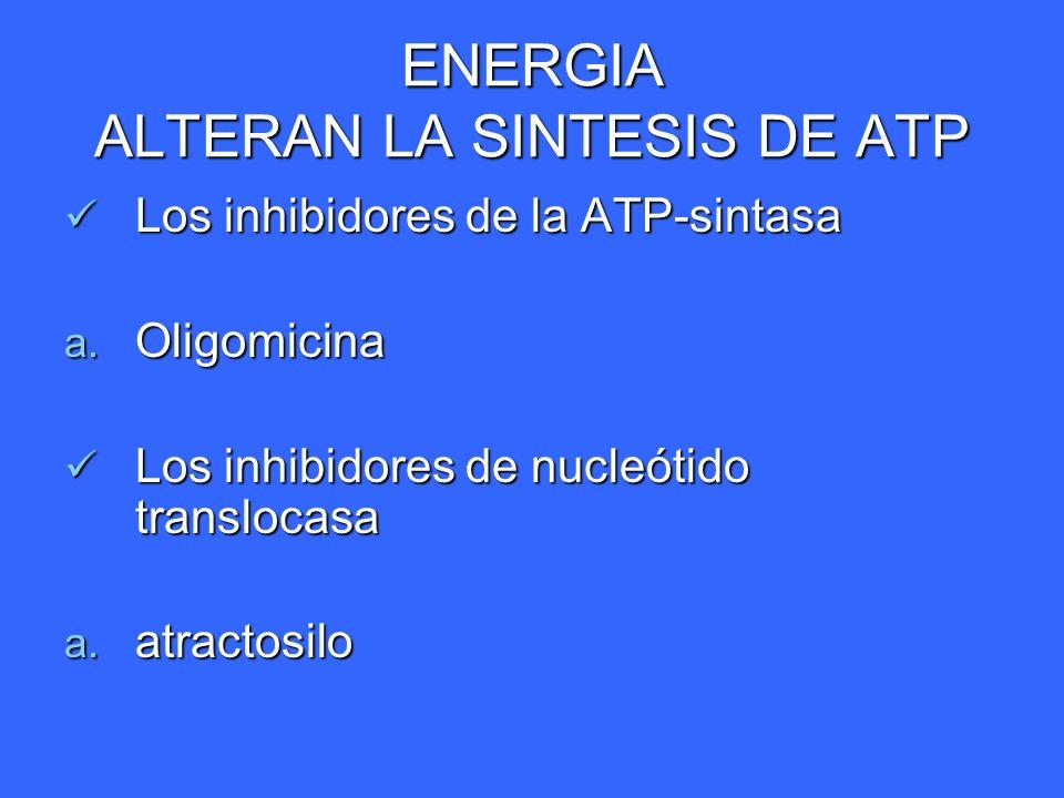 ENERGIA ALTERAN LA SINTESIS DE ATP Los inhibidores de la ATP-sintasa Los inhibidores de la ATP-sintasa a. Oligomicina Los inhibidores de nucleótido tr
