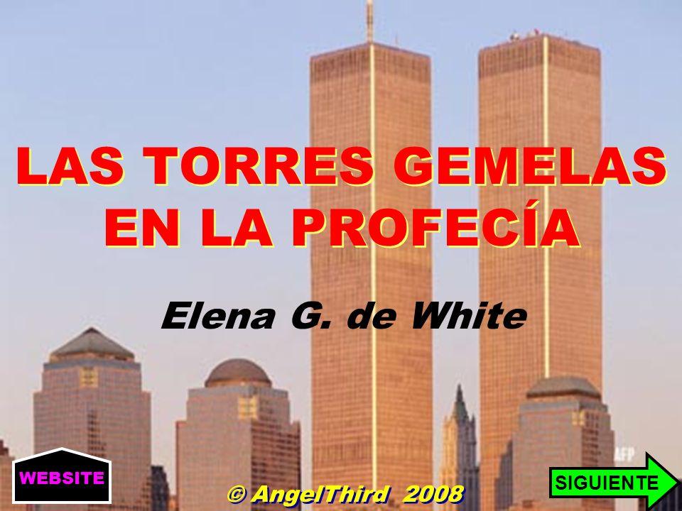 LAS TORRES GEMELAS EN LA PROFECÍA Elena G. de White SIGUIENTE WEBSITE © AngelThird 2008