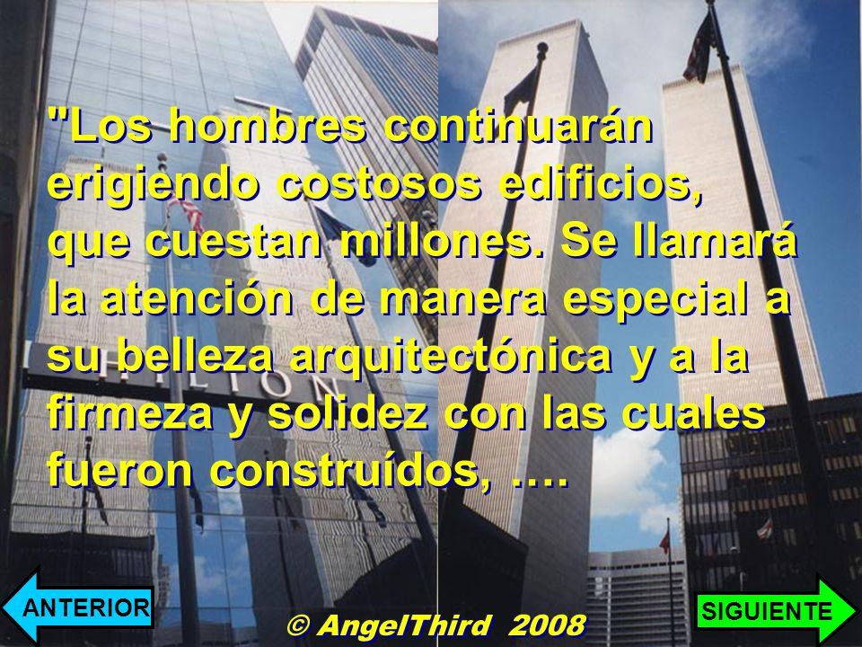 Los hombres continuarán erigiendo costosos edificios, que cuestan millones.