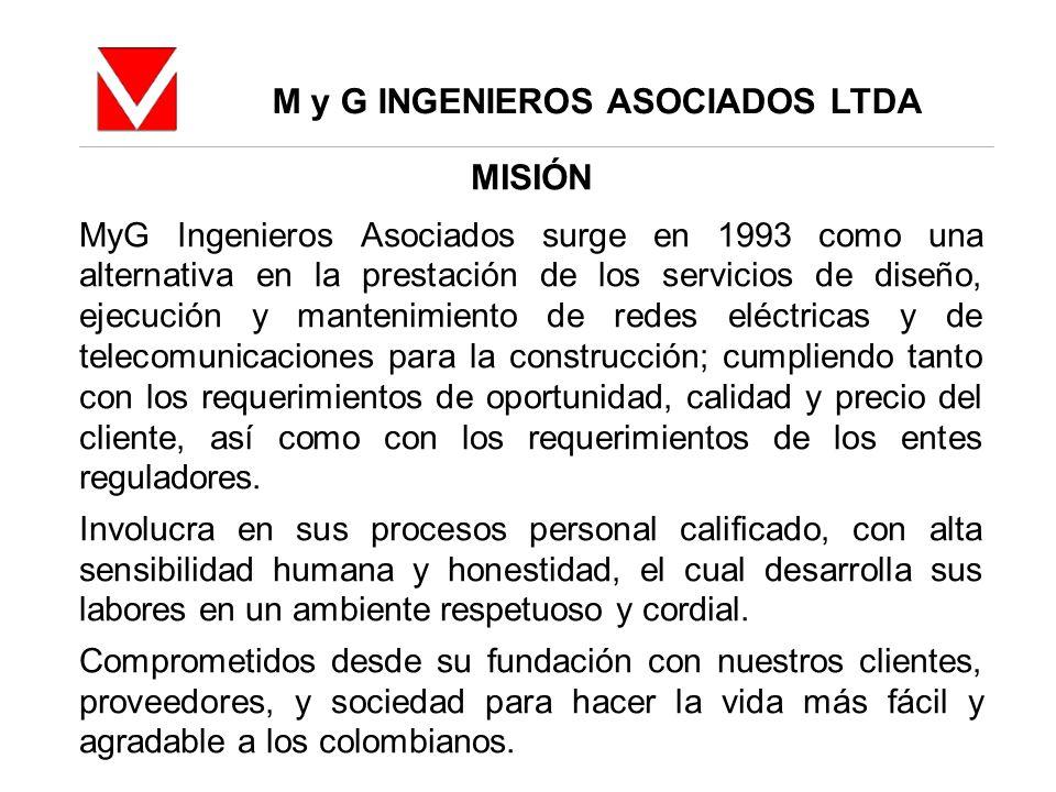M y G INGENIEROS ASOCIADOS LTDA MISIÓN MyG Ingenieros Asociados surge en 1993 como una alternativa en la prestación de los servicios de diseño, ejecuc