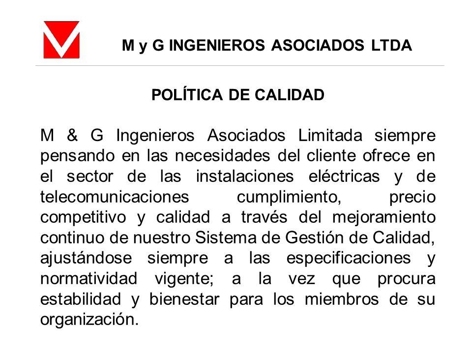 M y G INGENIEROS ASOCIADOS LTDA POLÍTICA DE CALIDAD M & G Ingenieros Asociados Limitada siempre pensando en las necesidades del cliente ofrece en el s