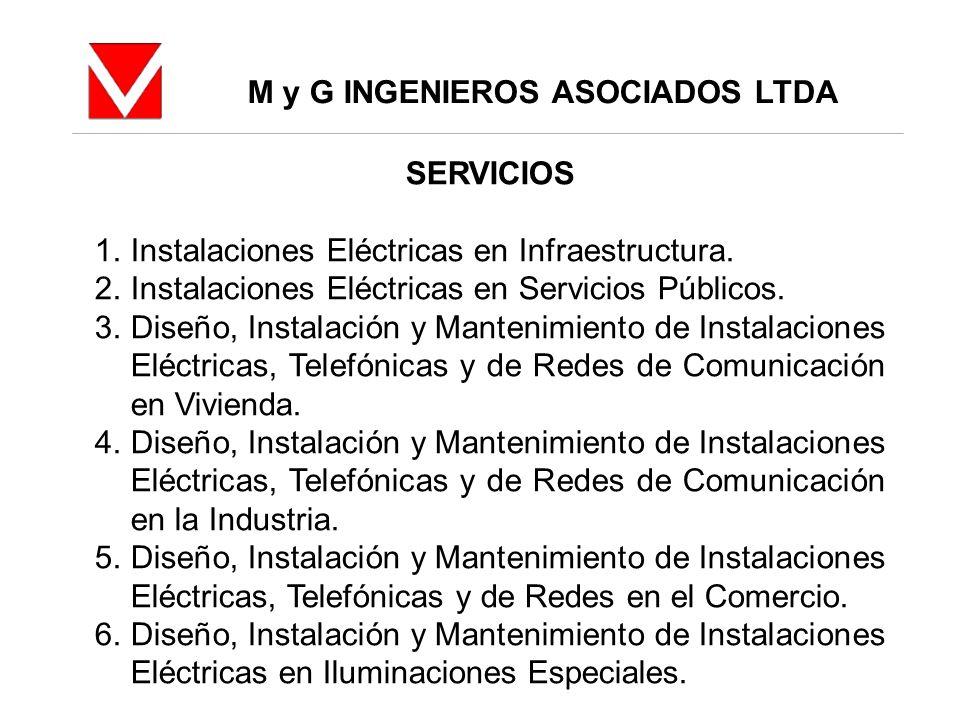 M y G INGENIEROS ASOCIADOS LTDA SERVICIOS 1.Instalaciones Eléctricas en Infraestructura. 2.Instalaciones Eléctricas en Servicios Públicos. 3.Diseño, I