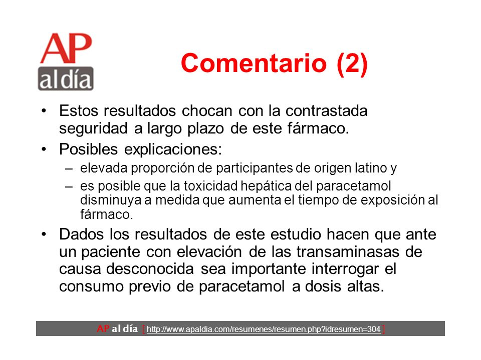 AP al día [ http://www.apaldia.com/resumenes/resumen.php idresumen=304 ] Comentario (1) El paracetamol es el analgésico de elección en numerosas situaciones.