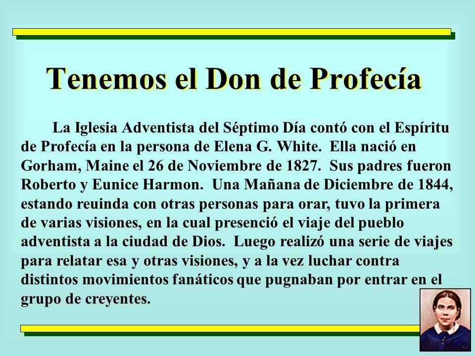 Tenemos el Don de Profecía La Iglesia Adventista del Séptimo Día contó con el Espíritu de Profecía en la persona de Elena G.
