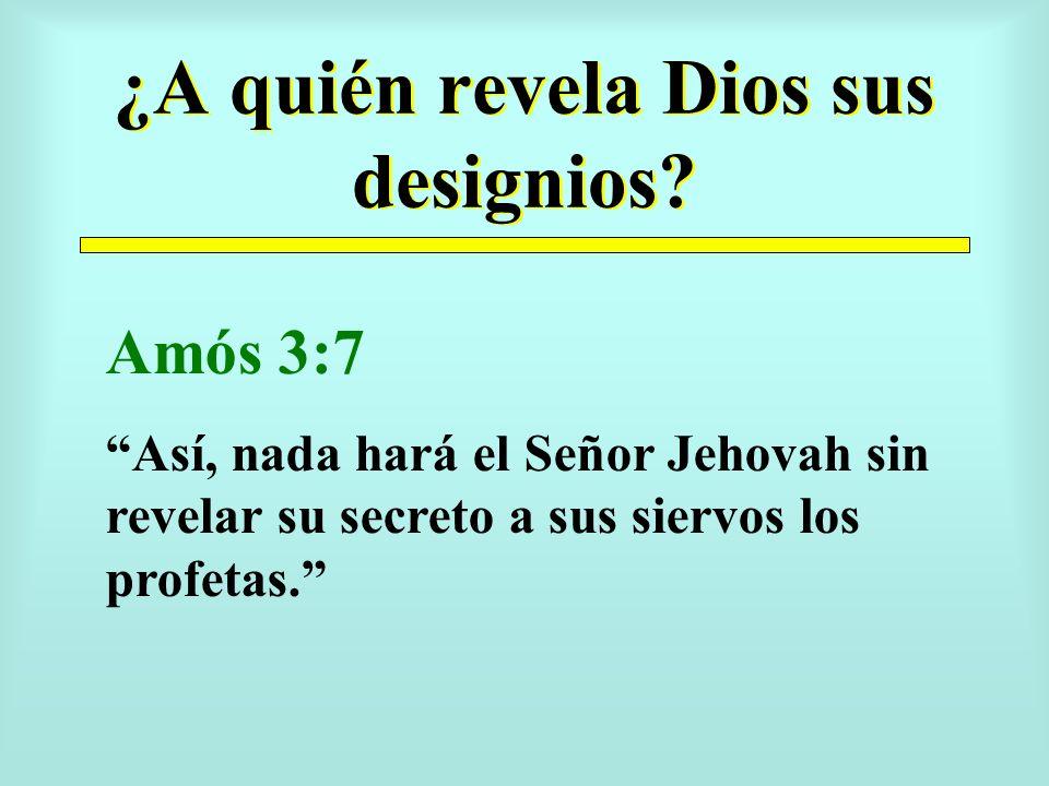 ¿A quién revela Dios sus designios.