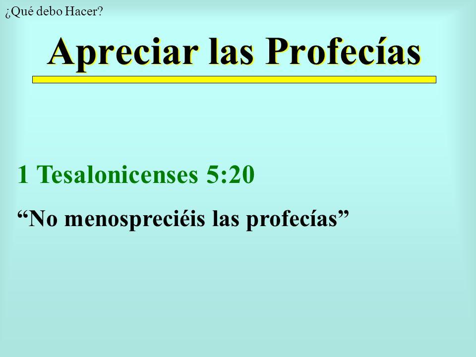 Apreciar las Profecías ¿Qué debo Hacer? 1 Tesalonicenses 5:20 No menospreciéis las profecías