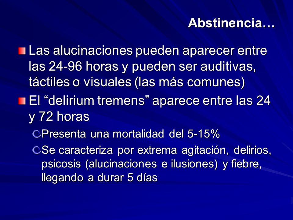 Abstinencia… Las alucinaciones pueden aparecer entre las 24-96 horas y pueden ser auditivas, táctiles o visuales (las más comunes) El delirium tremens