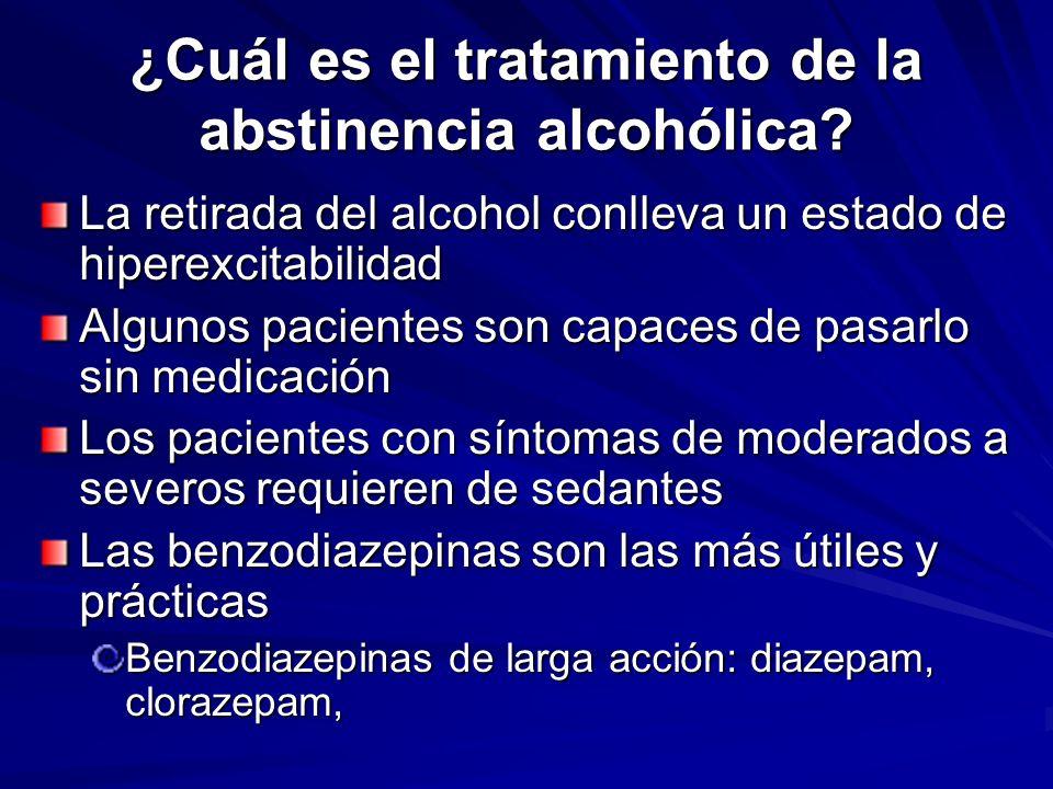 ¿Cuál es el tratamiento de la abstinencia alcohólica? La retirada del alcohol conlleva un estado de hiperexcitabilidad Algunos pacientes son capaces d