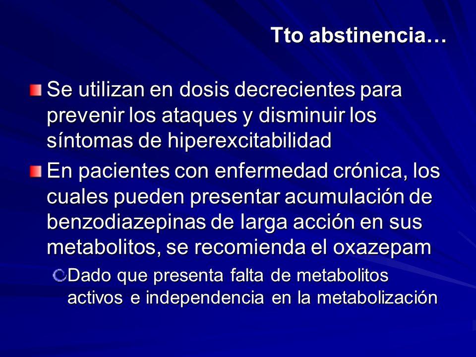 Tto abstinencia… Se utilizan en dosis decrecientes para prevenir los ataques y disminuir los síntomas de hiperexcitabilidad En pacientes con enfermeda