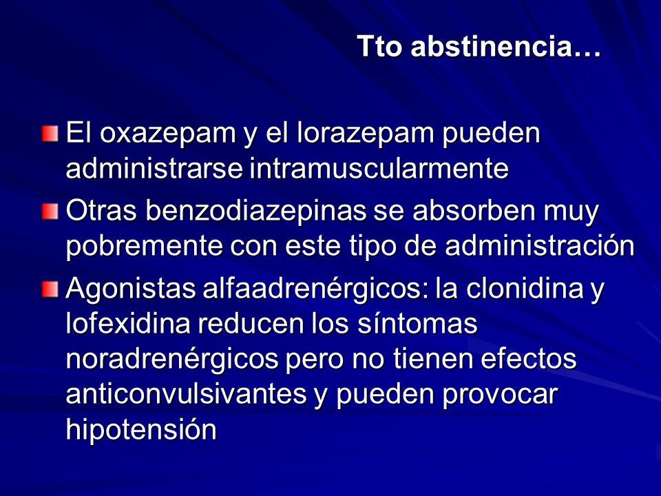 Tto abstinencia… El oxazepam y el lorazepam pueden administrarse intramuscularmente Otras benzodiazepinas se absorben muy pobremente con este tipo de