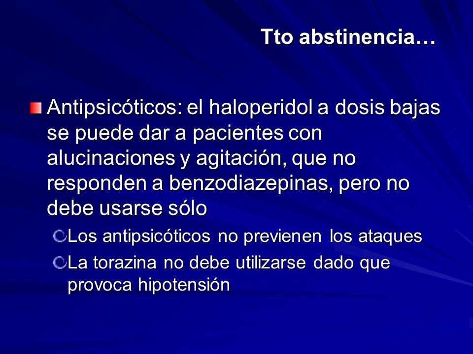 Tto abstinencia… Antipsicóticos: el haloperidol a dosis bajas se puede dar a pacientes con alucinaciones y agitación, que no responden a benzodiazepin