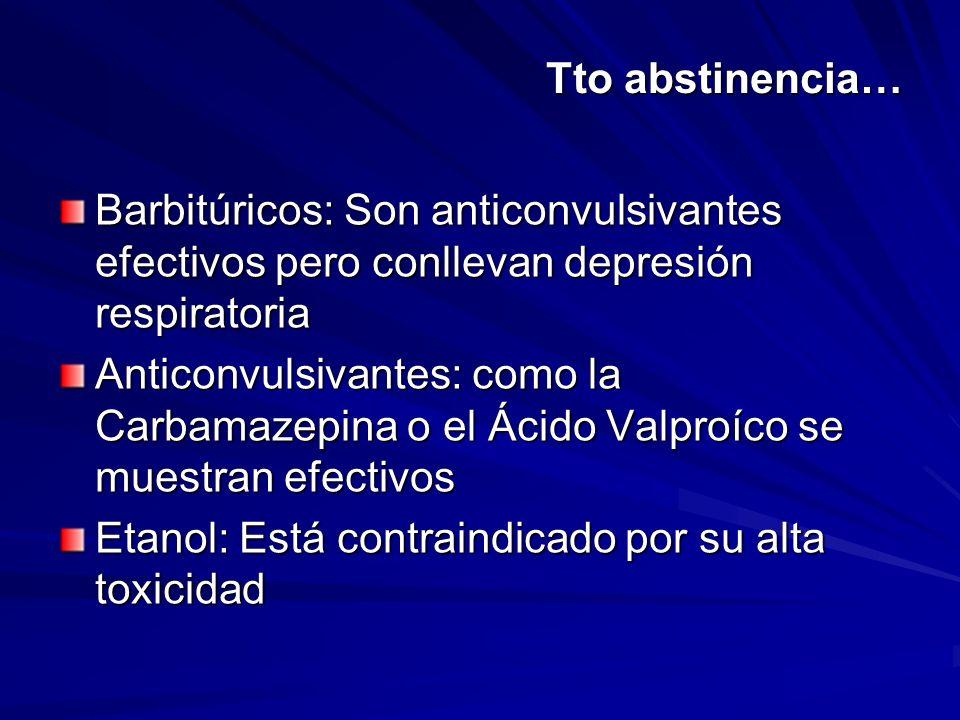 Tto abstinencia… Barbitúricos: Son anticonvulsivantes efectivos pero conllevan depresión respiratoria Anticonvulsivantes: como la Carbamazepina o el Á