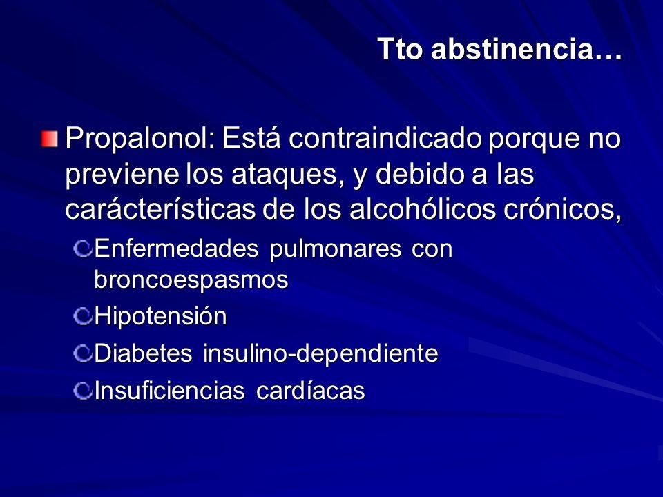 Tto abstinencia… Propalonol: Está contraindicado porque no previene los ataques, y debido a las carácterísticas de los alcohólicos crónicos, Enfermeda