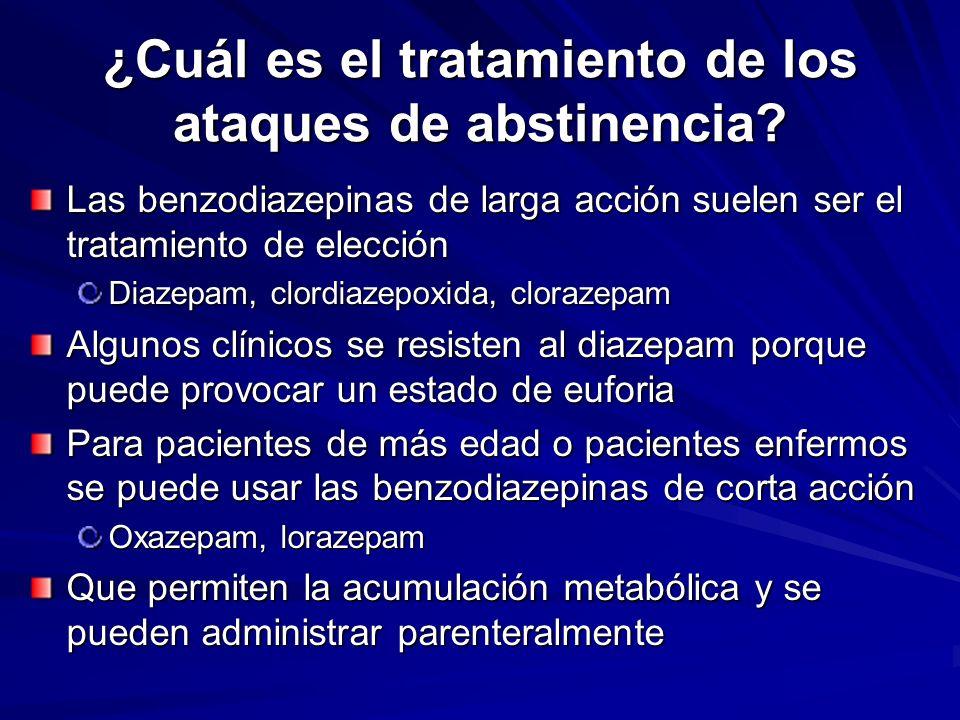 ¿Cuál es el tratamiento de los ataques de abstinencia? Las benzodiazepinas de larga acción suelen ser el tratamiento de elección Diazepam, clordiazepo