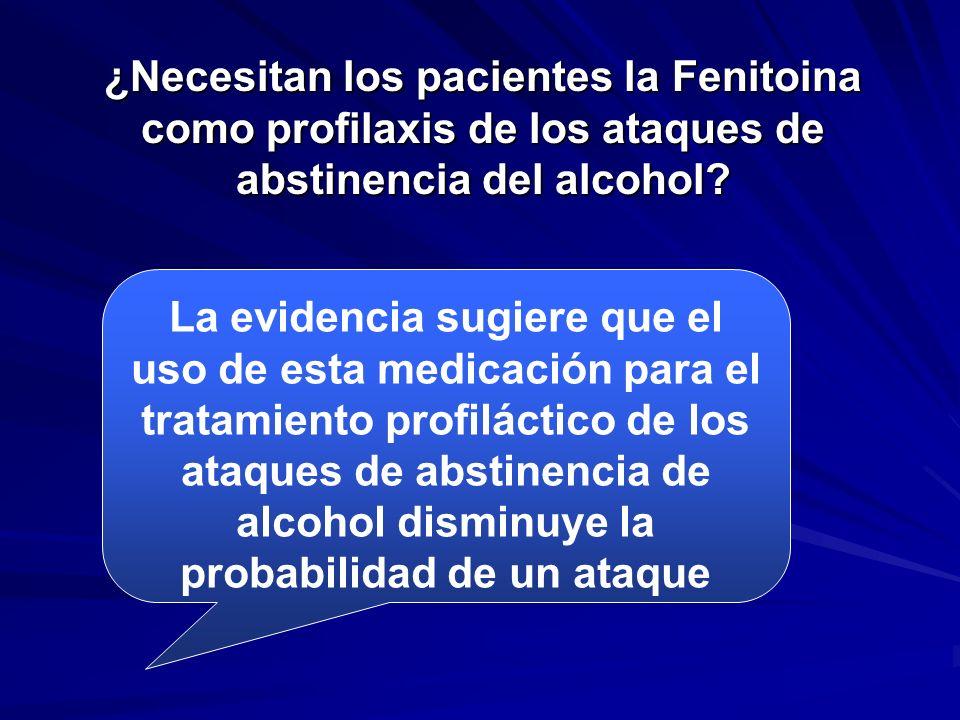 ¿Necesitan los pacientes la Fenitoina como profilaxis de los ataques de abstinencia del alcohol? La evidencia sugiere que el uso de esta medicación pa