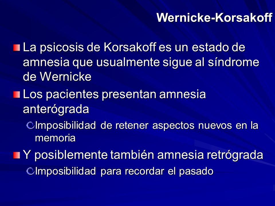 Wernicke-Korsakoff La psicosis de Korsakoff es un estado de amnesia que usualmente sigue al síndrome de Wernicke Los pacientes presentan amnesia anter