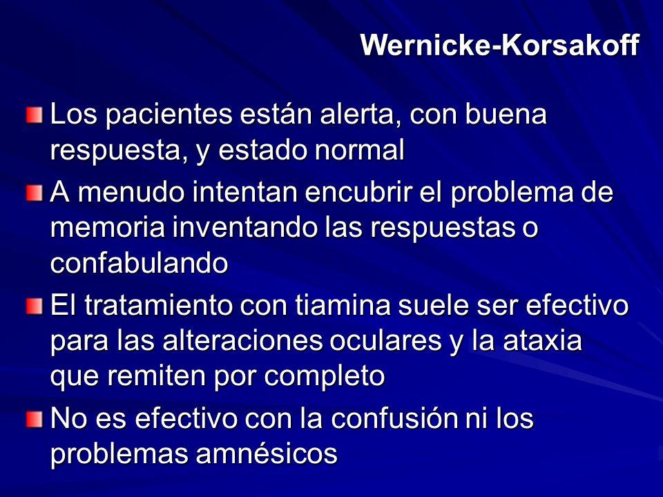 Wernicke-Korsakoff Los pacientes están alerta, con buena respuesta, y estado normal A menudo intentan encubrir el problema de memoria inventando las r