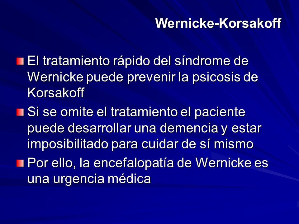 Wernicke-Korsakoff El tratamiento rápido del síndrome de Wernicke puede prevenir la psicosis de Korsakoff Si se omite el tratamiento el paciente puede