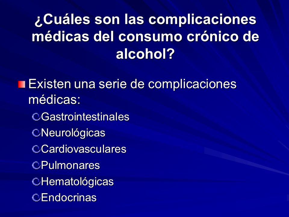 ¿Cuáles son las complicaciones médicas del consumo crónico de alcohol? Existen una serie de complicaciones médicas: GastrointestinalesNeurológicasCard