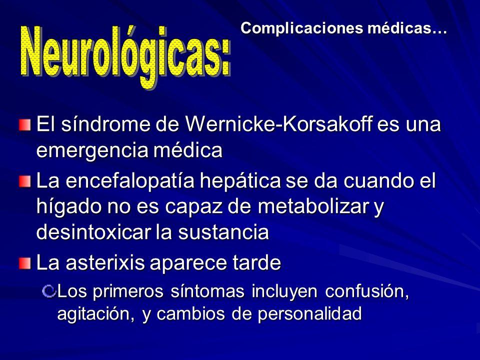 Complicaciones médicas… El síndrome de Wernicke-Korsakoff es una emergencia médica La encefalopatía hepática se da cuando el hígado no es capaz de met
