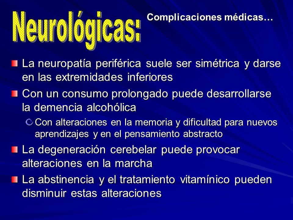 Complicaciones médicas… La neuropatía periférica suele ser simétrica y darse en las extremidades inferiores Con un consumo prolongado puede desarrolla