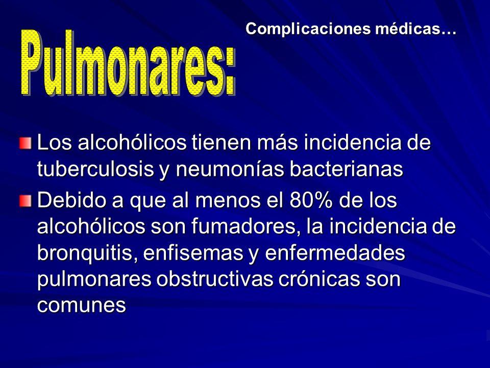 Complicaciones médicas… Los alcohólicos tienen más incidencia de tuberculosis y neumonías bacterianas Debido a que al menos el 80% de los alcohólicos