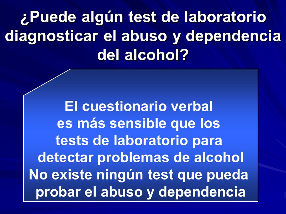 ¿Puede algún test de laboratorio diagnosticar el abuso y dependencia del alcohol? El cuestionario verbal es más sensible que los tests de laboratorio