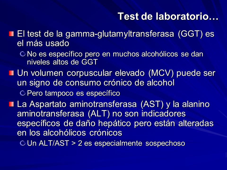 Test de laboratorio… El test de la gamma-glutamyltransferasa (GGT) es el más usado No es específico pero en muchos alcohólicos se dan niveles altos de