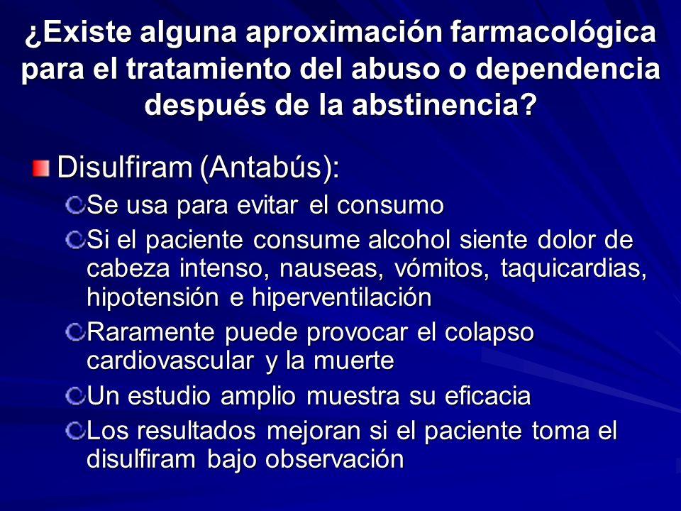 ¿Existe alguna aproximación farmacológica para el tratamiento del abuso o dependencia después de la abstinencia? Disulfiram (Antabús): Se usa para evi