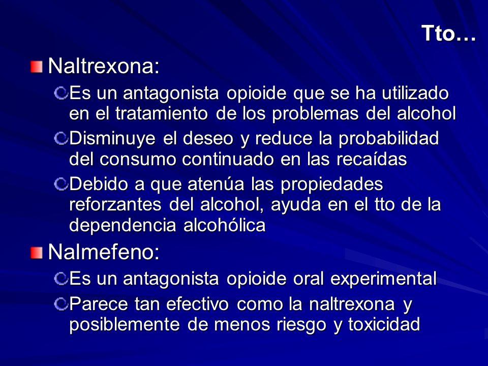 Tto… Naltrexona: Es un antagonista opioide que se ha utilizado en el tratamiento de los problemas del alcohol Disminuye el deseo y reduce la probabili