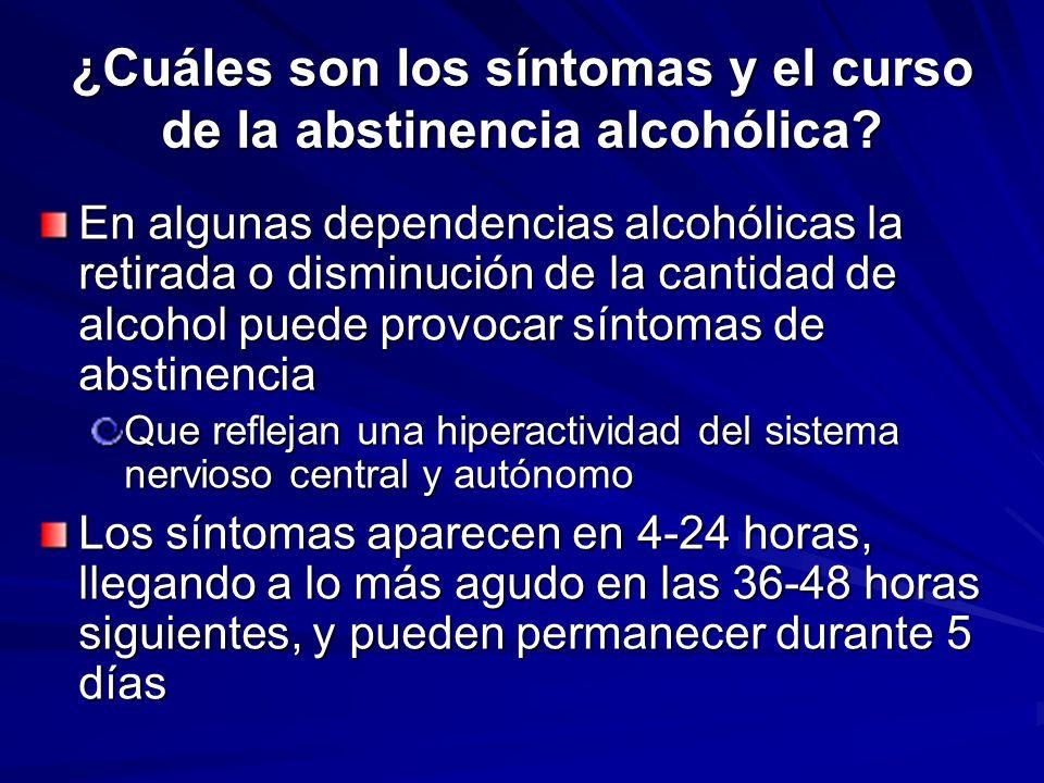 ¿Cuáles son los síntomas y el curso de la abstinencia alcohólica? En algunas dependencias alcohólicas la retirada o disminución de la cantidad de alco