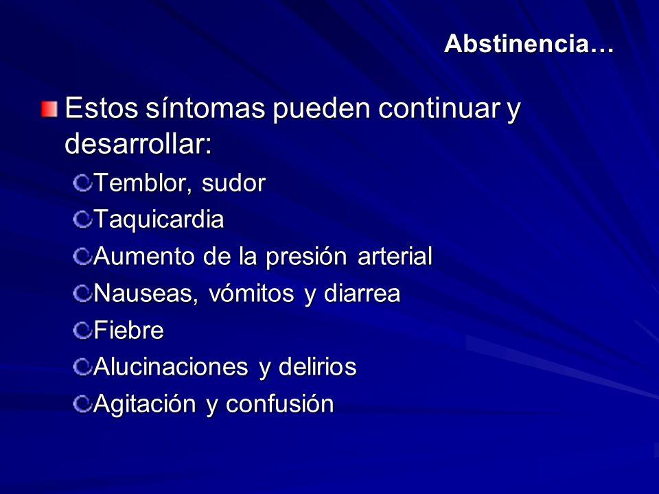 Abstinencia… Estos síntomas pueden continuar y desarrollar: Temblor, sudor Taquicardia Aumento de la presión arterial Nauseas, vómitos y diarrea Fiebr