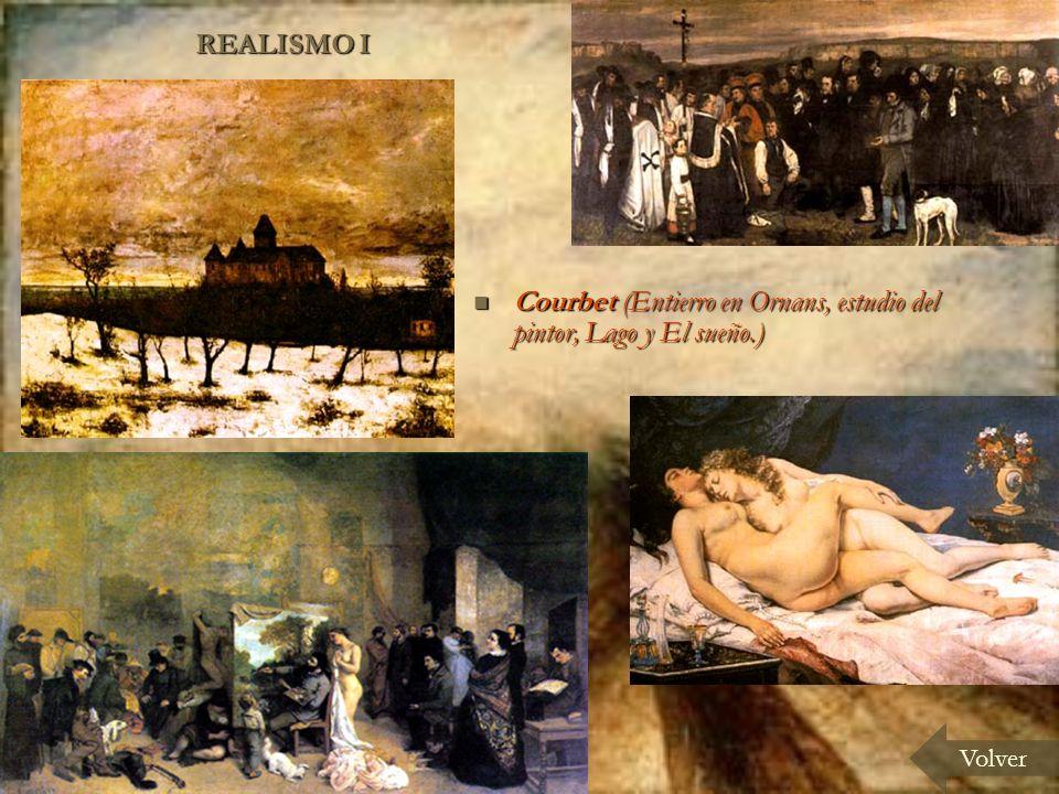 REALISMO I Volver Courbet (Entierro en Ornans, estudio del pintor, Lago y El sueño.) Courbet (Entierro en Ornans, estudio del pintor, Lago y El sueño.)