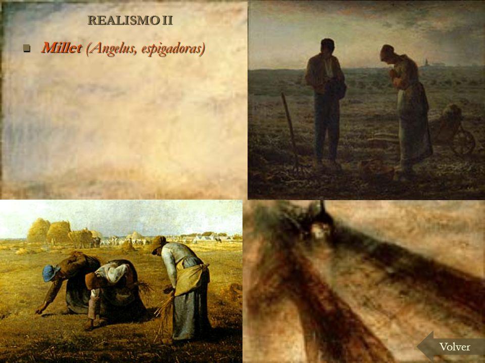 REALISMO II Volver Millet (Angelus, espigadoras) Millet (Angelus, espigadoras)