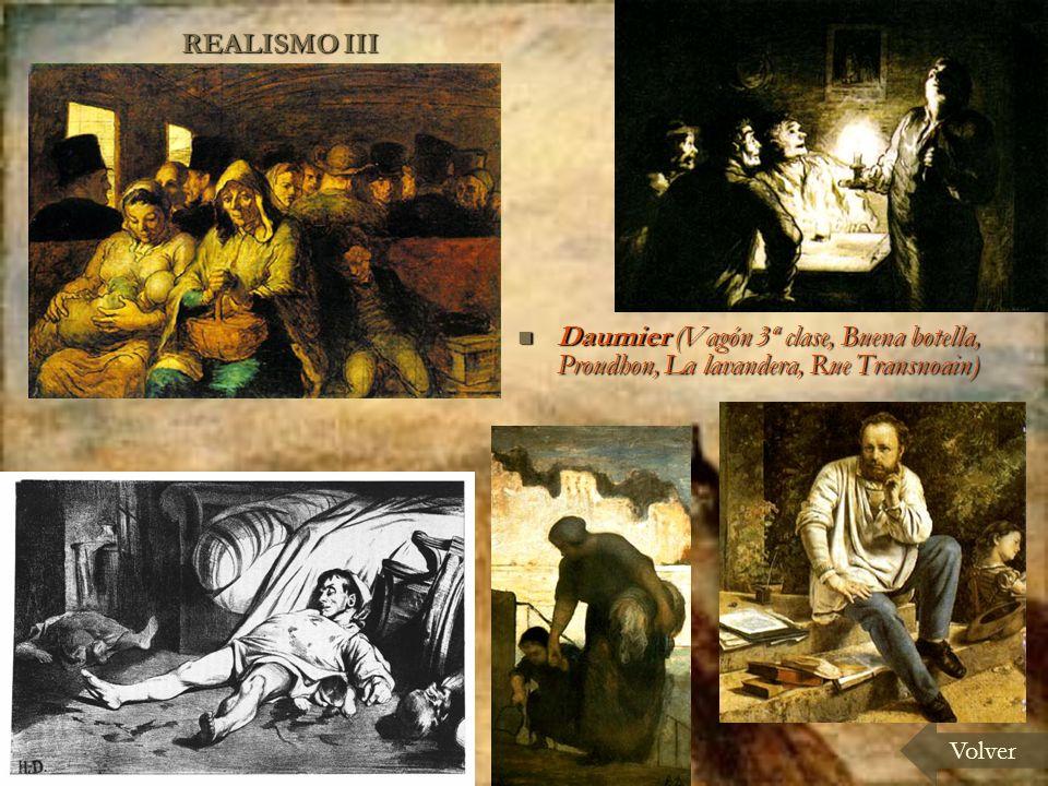 REALISMO III Volver Daumier (Vagón 3ª clase, Buena botella, Proudhon, La lavandera, Rue Transnoain) Daumier (Vagón 3ª clase, Buena botella, Proudhon, La lavandera, Rue Transnoain)