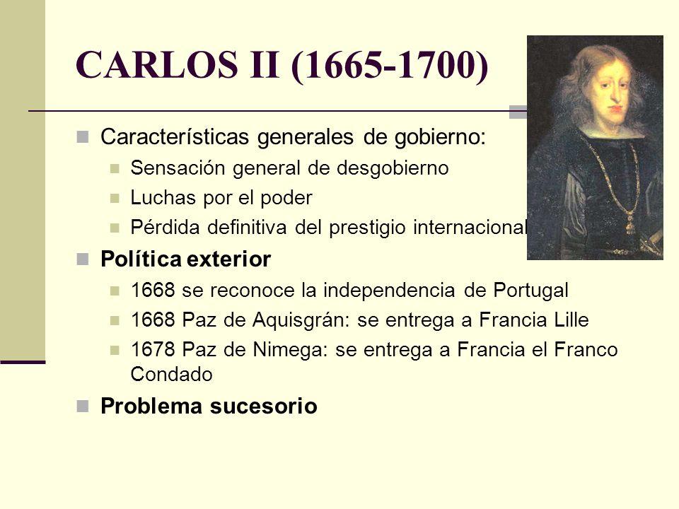 CARLOS II (1665-1700) Características generales de gobierno: Sensación general de desgobierno Luchas por el poder Pérdida definitiva del prestigio int
