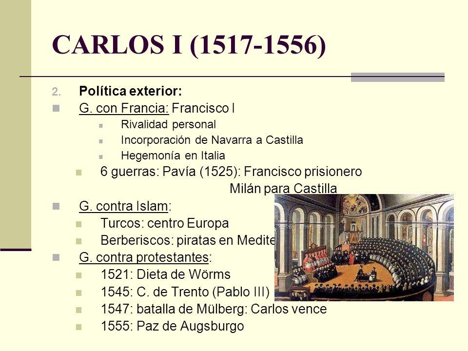 CARLOS I (1517-1556) 2. Política exterior: G. con Francia: Francisco I Rivalidad personal Incorporación de Navarra a Castilla Hegemonía en Italia 6 gu