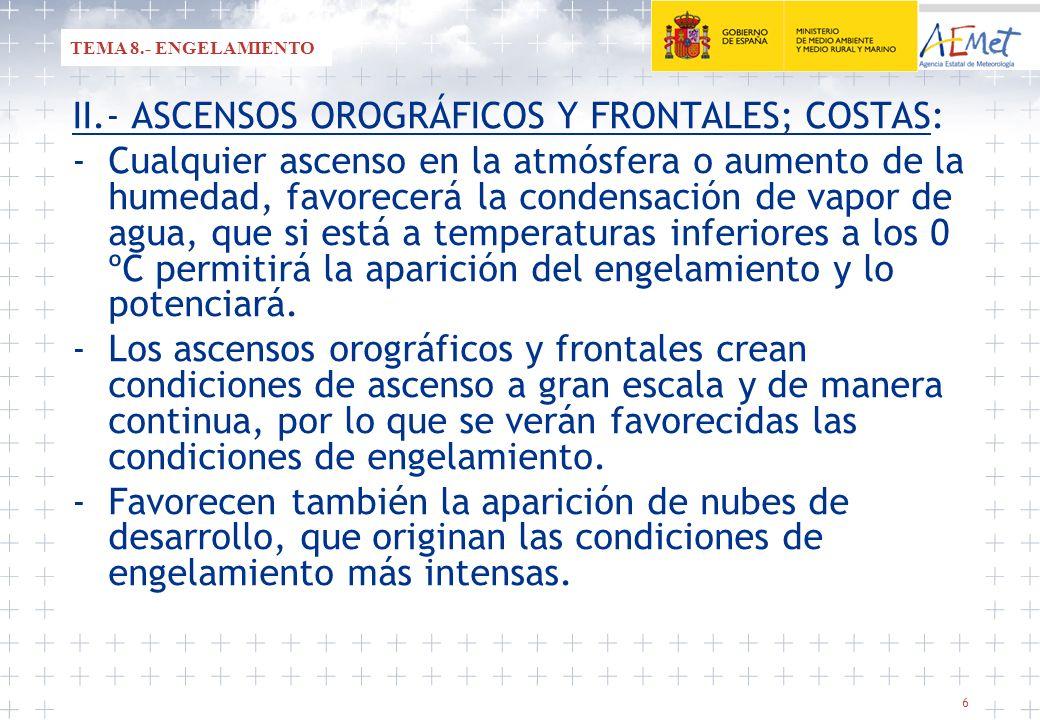 6 II.- ASCENSOS OROGRÁFICOS Y FRONTALES; COSTAS: -Cualquier ascenso en la atmósfera o aumento de la humedad, favorecerá la condensación de vapor de ag