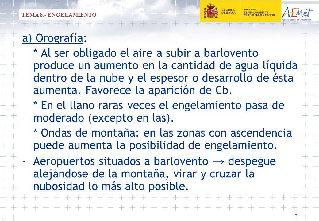 7 a) Orografía: * Al ser obligado el aire a subir a barlovento produce un aumento en la cantidad de agua líquida dentro de la nube y el espesor o desa