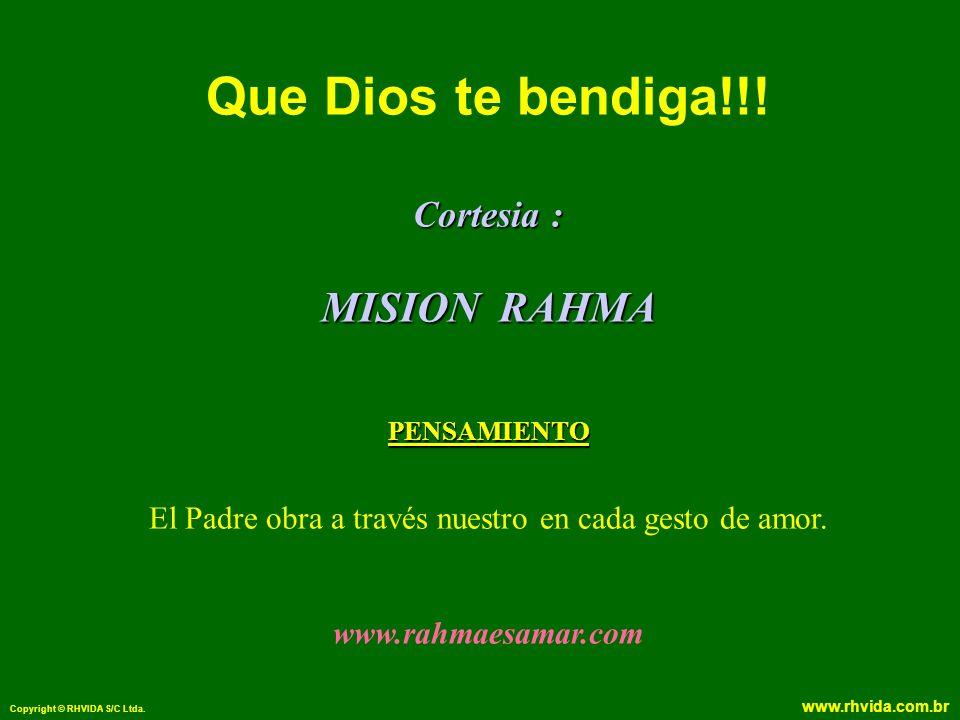 Copyright © RHVIDA S/C Ltda. www.rhvida.com.br Cortesia : MISION RAHMA PENSAMIENTO Que Dios te bendiga!!! Cortesia : MISION RAHMA PENSAMIENTO El Padre