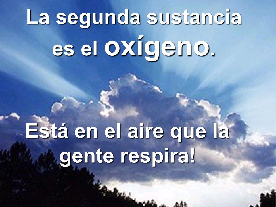 Copyright © RHVIDA S/C Ltda. www.rhvida.com.br La segunda sustancia es el oxígeno. Está en el aire que la gente respira!