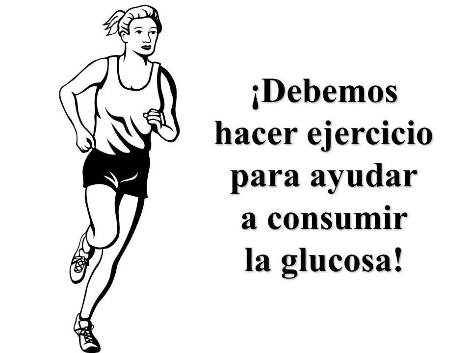 ¡Debemos hacer ejercicio para ayudar a consumir la glucosa!