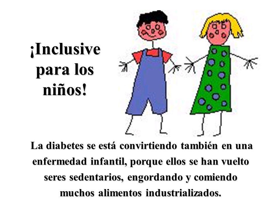 La diabetes se está convirtiendo también en una enfermedad infantil, porque ellos se han vuelto seres sedentarios, engordando y comiendo muchos alimen