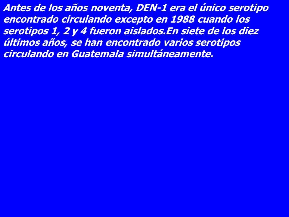 Antes de los años noventa, DEN-1 era el único serotipo encontrado circulando excepto en 1988 cuando los serotipos 1, 2 y 4 fueron aislados.En siete de