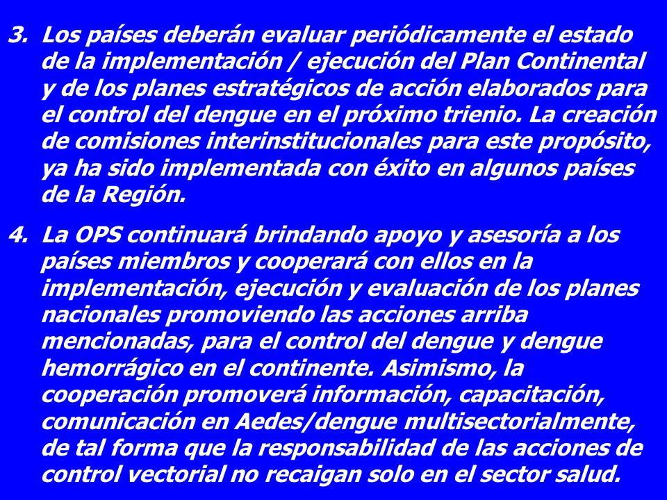 3. Los países deberán evaluar periódicamente el estado de la implementación / ejecución del Plan Continental y de los planes estratégicos de acción el