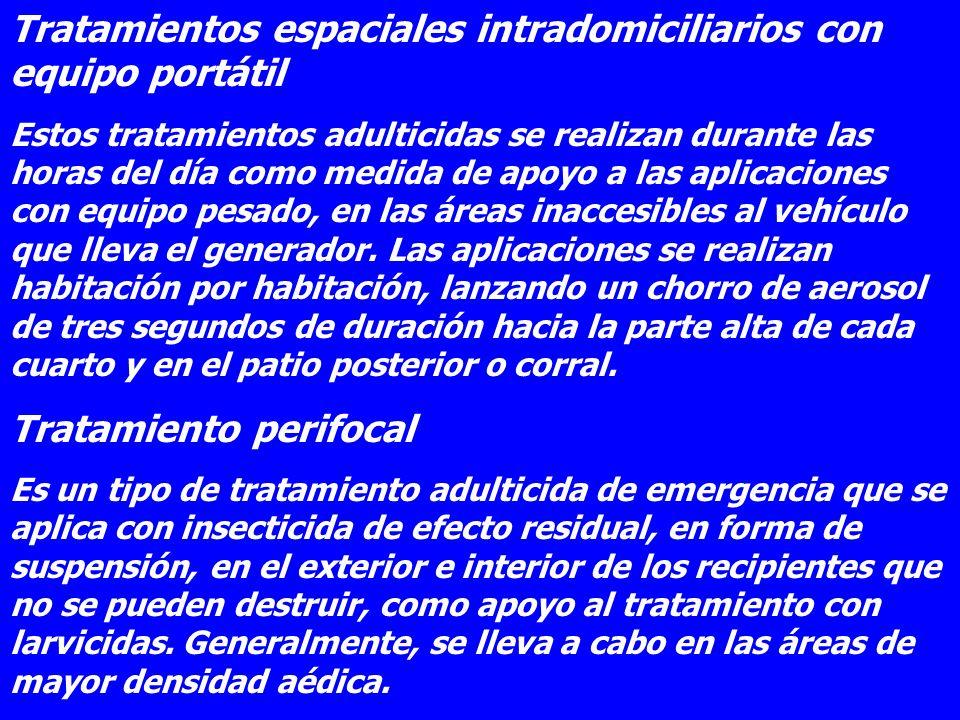 Tratamientos espaciales intradomiciliarios con equipo portátil Estos tratamientos adulticidas se realizan durante las horas del día como medida de apo